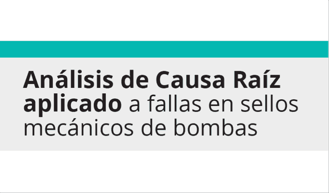 Análisis de Causa Raíz aplicado a fallas en sellos mecánicos de bombas
