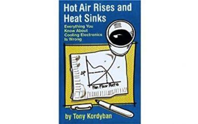 El aire caliente sube y los disipadores de calor: Todo lo que sabes sobre la refrigeración de la electrónica es erróneo